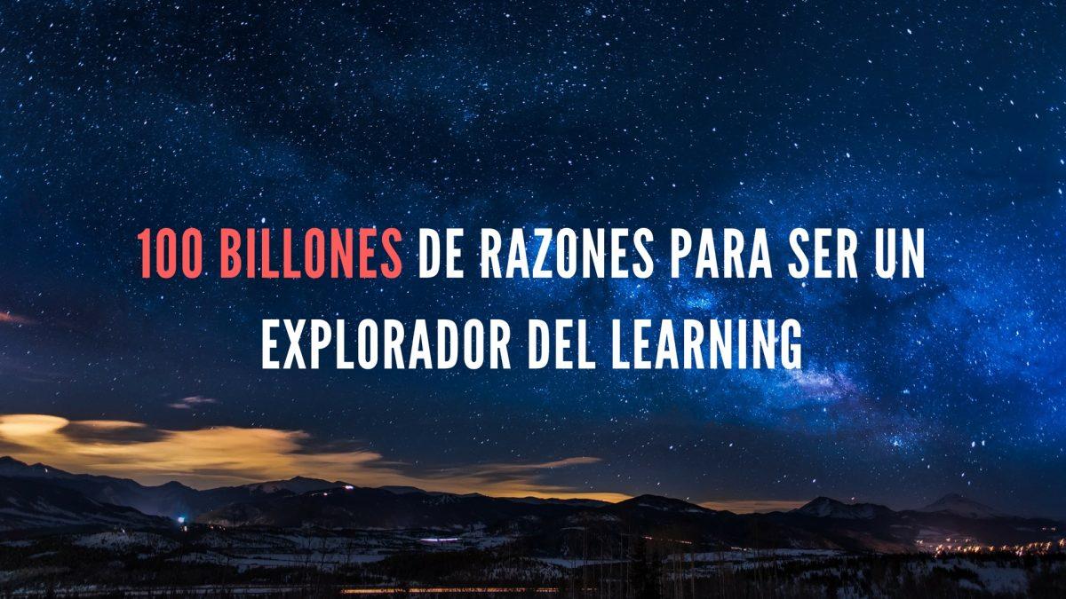 100 billones de razones para ser un Explorador del Learning