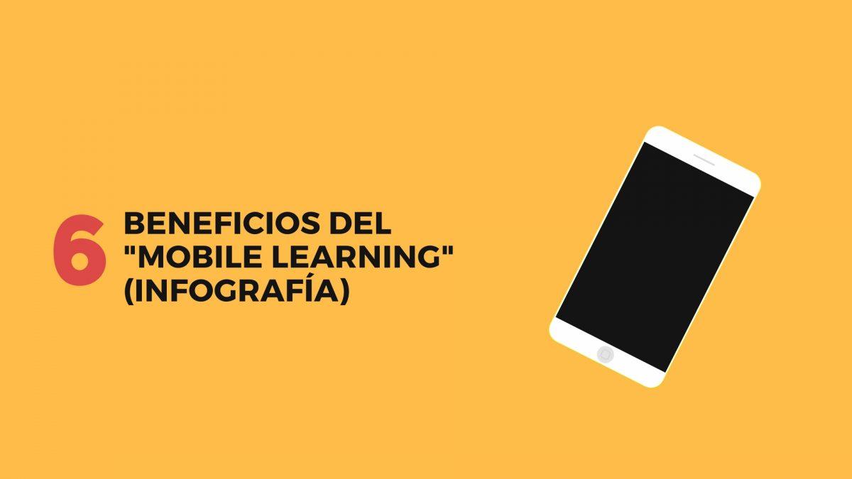 6 beneficios del «Mobile Learning» (Infografía)