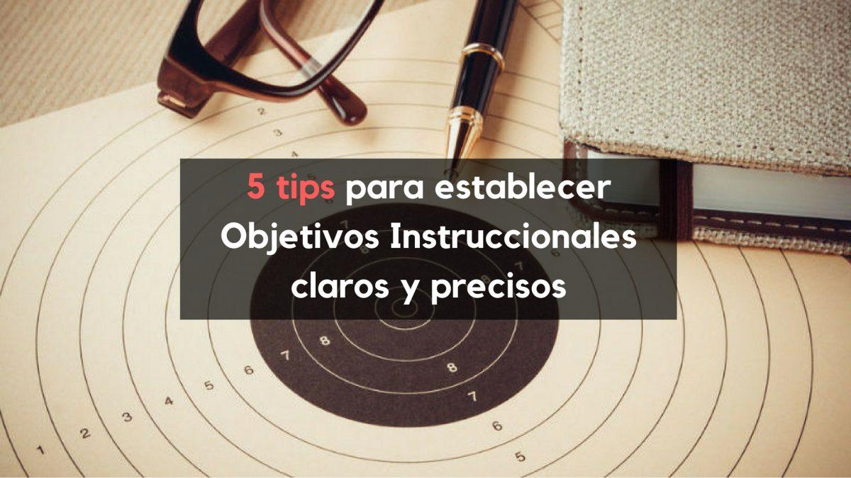 5 tips para establecer Objetivos Instruccionales claros y precisos