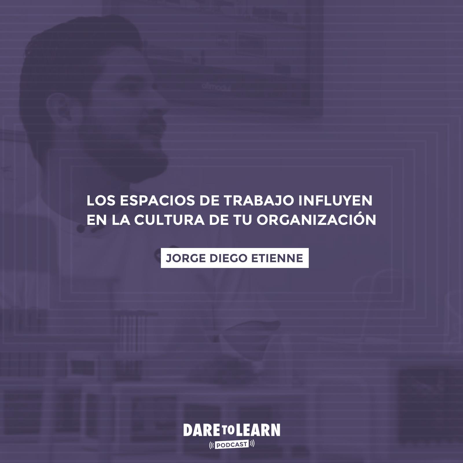 Jorge Diego Etienne: Los espacios de trabajo influyen en la Cultura de tu Organización