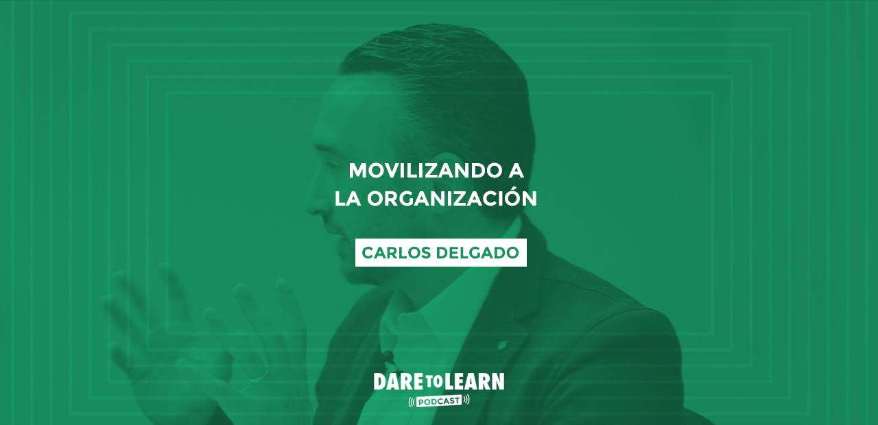 Carlos Delgado: Movilizando a la Organización