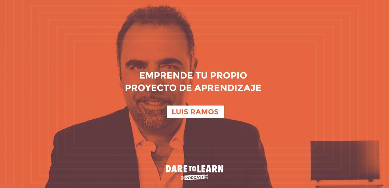 Luis Ramos – Emprende tu propio proyecto de Aprendizaje