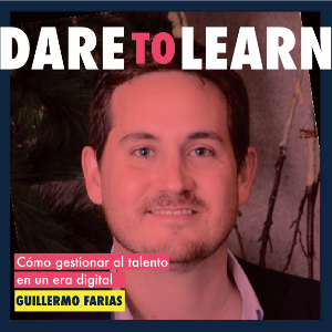 Guillermo Farías – ¿Como gestionar al talento en la era digital?