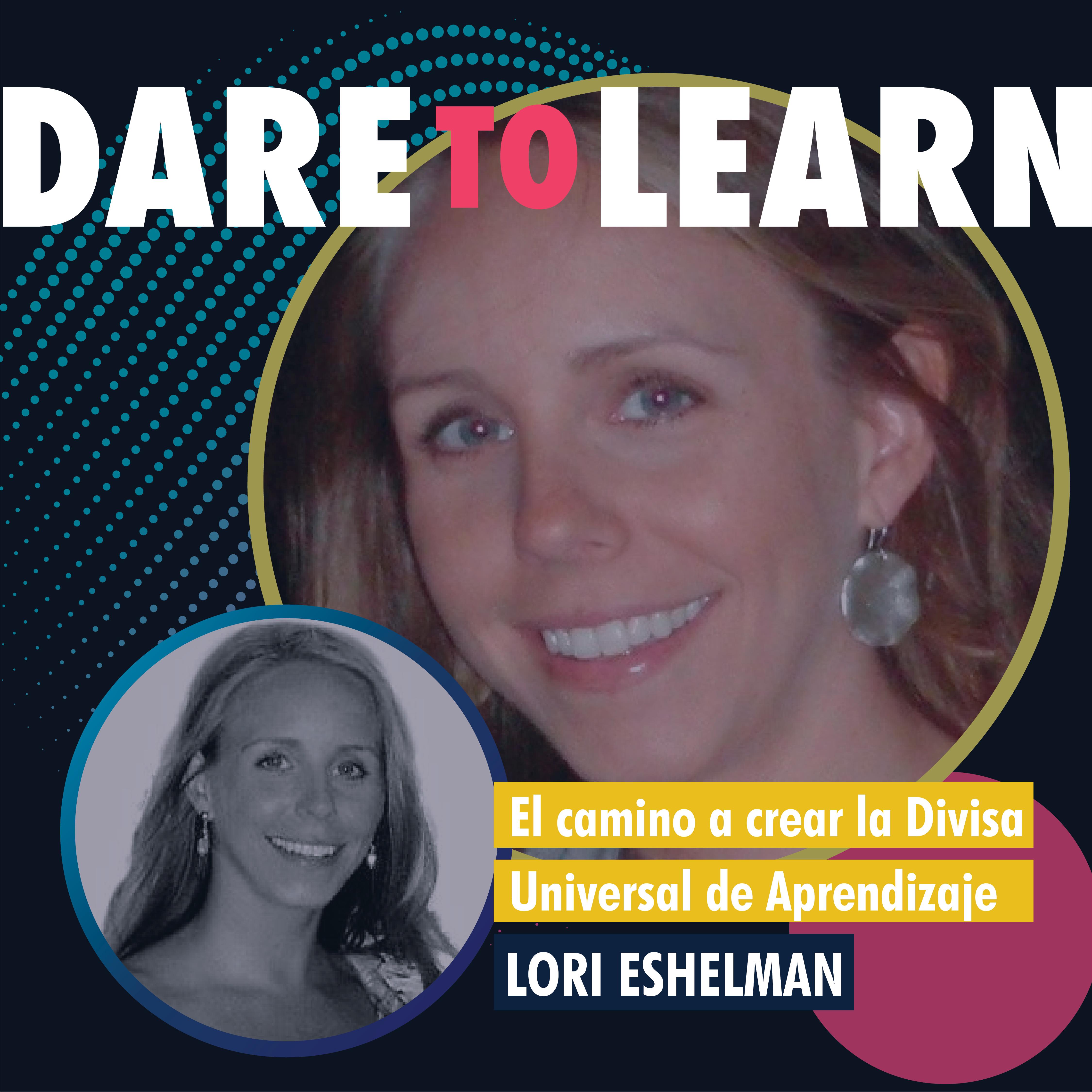 Lori Eshelman– El camino a crear la Divisa Universal del Aprendizaje.